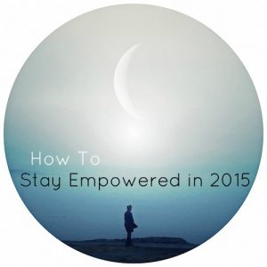 How to stay empowerd in 2015
